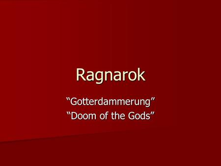 "Ragnarok ""Gotterdammerung"" ""Doom of the Gods"". Fimbulvetr The winter of all winters The winter of all winters Consists of three winters of the harshest."