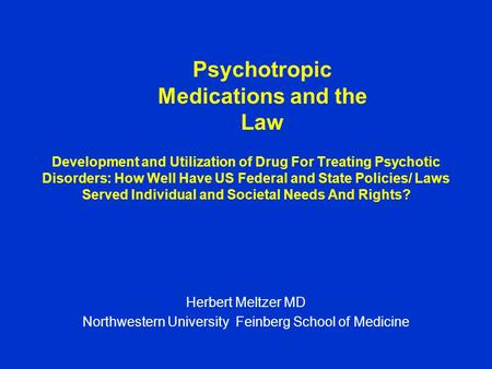 Development and Utilization of Drug For Treating Psychotic Disorders: How Well Have US Federal and State Policies/ Laws Served Individual and Societal.