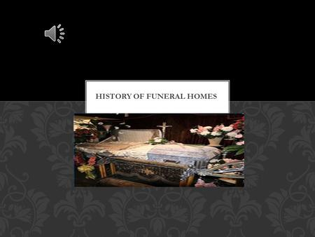 HISTORY OF FUNERAL HOMES The funeral industry did not emerge until after the Civil War when the process of embalming became widespread and more accepted.