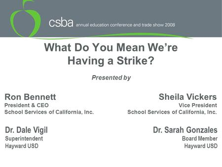 What Do You Mean We're Having a Strike? Presented by Ron Bennett President & CEO School Services of California, Inc. Sheila Vickers Vice President School.