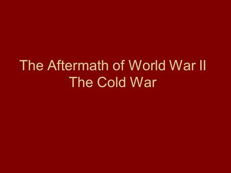 The Aftermath of World War II The Cold War. Focus Question Why were the United States and the Soviet Union suspicious of each other after World War II,