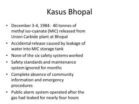 Kasus Bhopal December 3-4, 1984: 40 tonnes of methyl iso-cyanate (MIC) released from Union Carbide plant at Bhopal Accidental release caused by leakage.