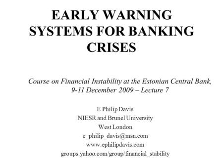 EARLY WARNING SYSTEMS FOR BANKING CRISES E Philip Davis NIESR and Brunel University West London  groups.yahoo.com/group/financial_stability.