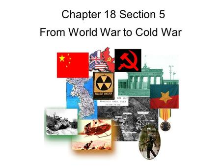 "Chapter 18 Section 5 From World War to Cold War. Setting the Scene Give me ten years and you will not be able to recognize Germany,"" said Hitler in 1933."