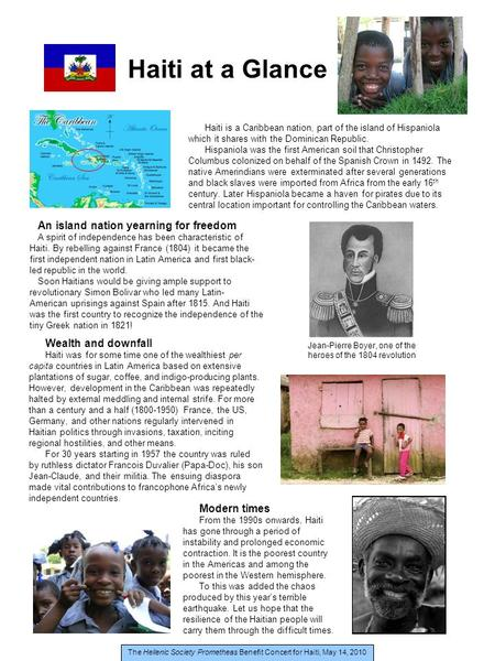 Haiti at a Glance Haiti is a Caribbean nation, part of the island of Hispaniola which it shares with the Dominican Republic. Hispaniola was the first American.