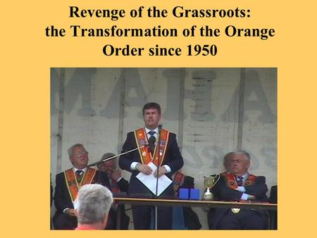 Revenge of the Grassroots: the Transformation of the Orange Order since 1950.