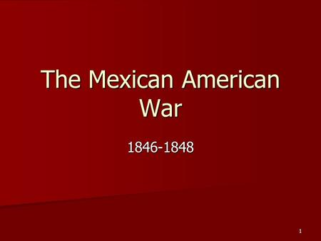 "The Mexican American War 1846-1848 1. Manifest Destiny The idea that it is the mission or ""destiny"" of the United States to expand west. The idea that."