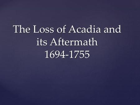 The Loss of Acadia and its Aftermath