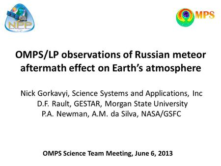 OMPS/LP observations of Russian meteor aftermath effect on Earth's atmosphere Nick Gorkavyi, Science Systems and Applications, Inc D.F. Rault, GESTAR,