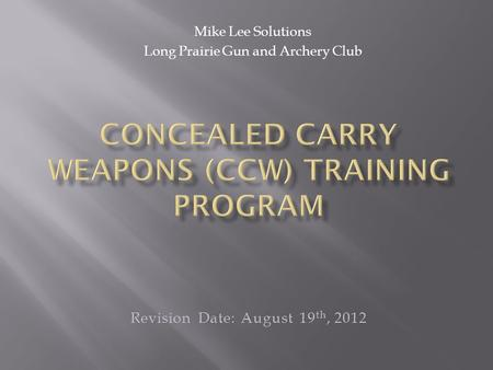 Mike Lee Solutions Long Prairie Gun and Archery Club Revision Date: August 19 th, 2012.