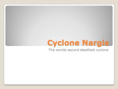 Cyclone Nargis The worlds second deadliest cyclone.
