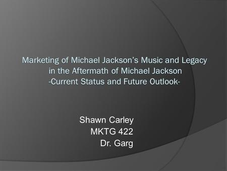 Shawn Carley MKTG 422 Dr. Garg. Early Life  Born August 28 th, 1958  Father Joseph and Mother Katherine  9 brothers and sisters.