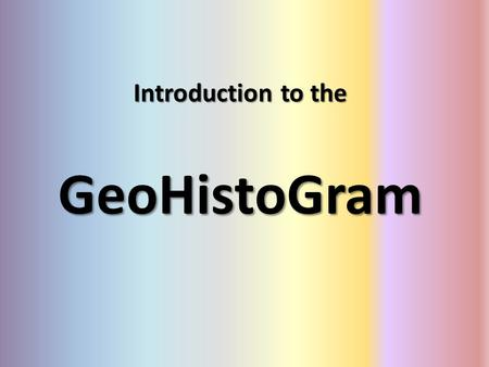 Introduction to the GeoHistoGram.