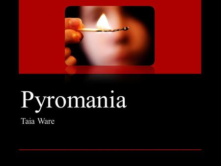 Pyromania Taia Ware. What is Pyromania? Pyromania -is an impulse control disorder in which individuals repeatedly fail to resist impulses to deliberately.
