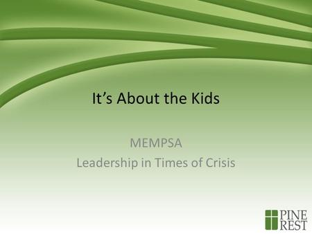 It's About the Kids MEMPSA Leadership in Times of Crisis.