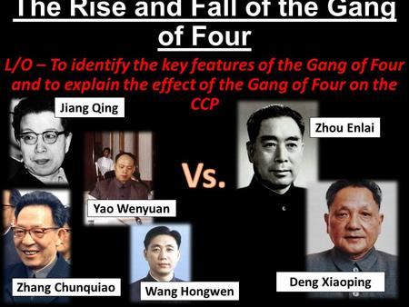 The Rise and Fall of the Gang of Four L/O – To identify the key features of the Gang of Four and to explain the effect of the Gang of Four on the CCP Jiang.