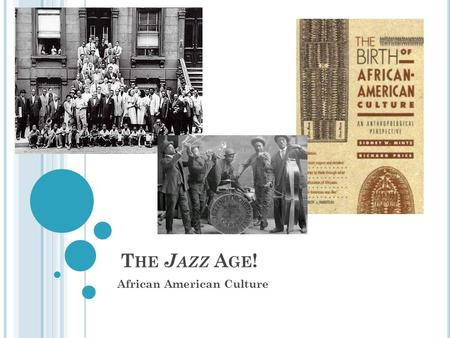 T HE J AZZ A GE ! African American Culture. L EARNING T ARGETS : At the end of this lesson you will be able to… Identify Oscar DePriest, Claude McKay,