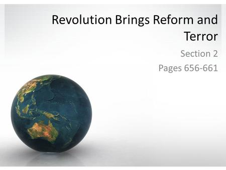 Revolution Brings Reform and Terror Section 2 Pages 656-661.