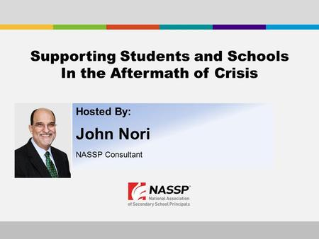 Hosted By: John Nori NASSP Consultant Supporting Students and Schools In the Aftermath of Crisis.