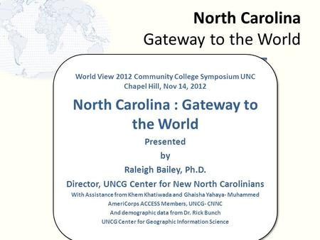 North Carolina Gateway to the World World View 2012 Community College Symposium UNC Chapel Hill, Nov 14, 2012 North Carolina : Gateway to the World Presented.