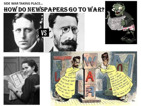 SIDE WAR TAKING PLACE… How do newspapers go to war?