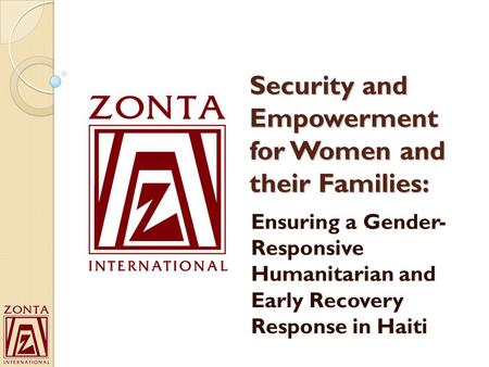 Security and Empowerment for Women and their Families: Ensuring a Gender- Responsive Humanitarian and Early Recovery Response in Haiti.