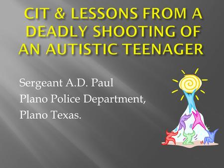 Sergeant A.D. Paul Plano Police Department, Plano Texas. Peer Support.