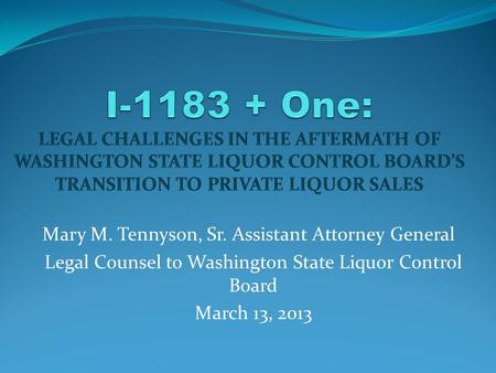 Mary M. Tennyson, Sr. Assistant Attorney General Legal Counsel to Washington State Liquor Control Board March 13, 2013.