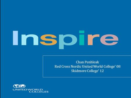 Chan Penhleak Red Cross Nordic United World College' 08 Skidmore College' 12.