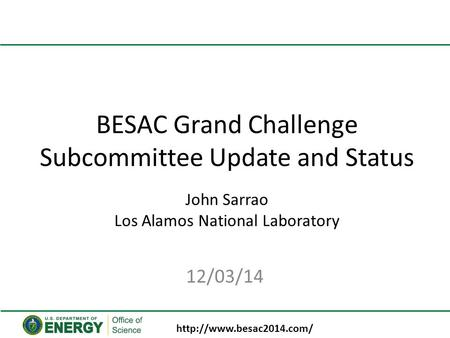 BESAC Grand Challenge Subcommittee Update and Status John Sarrao Los Alamos National Laboratory 12/03/14