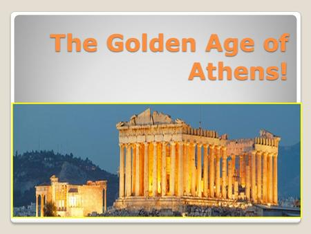 The Golden Age of Athens!. Historians often refer to the Time period between 460 and 429 BCE as the Golden Age! What does this term suggest to you about.