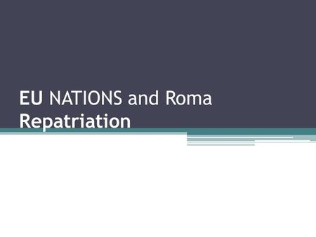 "EU NATIONS and Roma Repatriation. OVERVIEW I.The ""Roma Problem"" – What had happened? II.Legal aspect III.The Aftermath IV.Croatia."