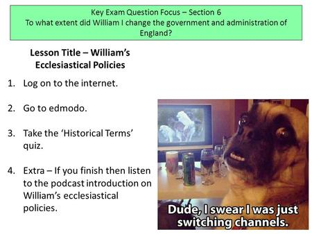 Lesson Title – William's Ecclesiastical Policies 1.Log on to the internet. 2.Go to edmodo. 3.Take the 'Historical Terms' quiz. 4.Extra – If you finish.