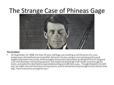The Strange Case of Phineas Gage The Accident On September 13, 1848, the then 25-year-old Gage was working as the foreman of a crew preparing a railroad.