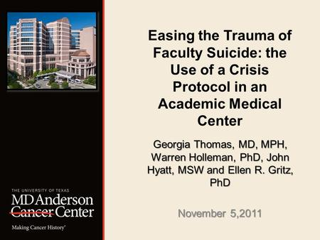 Easing the Trauma of Faculty Suicide: the Use of a Crisis Protocol in an Academic Medical Center Georgia Thomas, MD, MPH, Warren Holleman, PhD, John Hyatt,