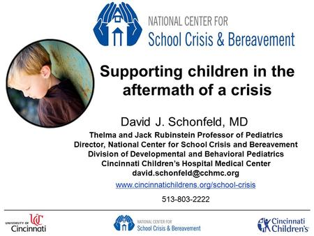 Supporting children in the aftermath of a crisis David J. Schonfeld, MD Thelma and Jack Rubinstein Professor of Pediatrics Director, National Center for.