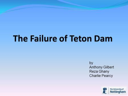 By Anthony Gilbert Reza Ghany Charlie Pearcy. Contents Introduction Dam construction Geology of the site Failure of the dam Aftermath of the failure Geology.