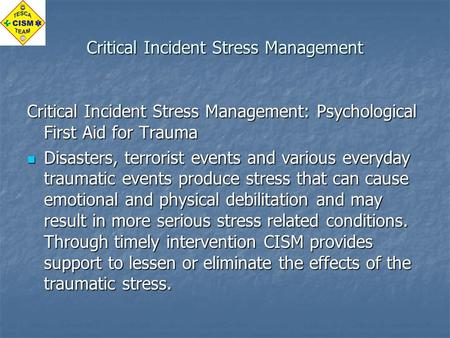 Critical Incident Stress Management Critical Incident Stress Management: Psychological First Aid for Trauma Disasters, terrorist events and various everyday.