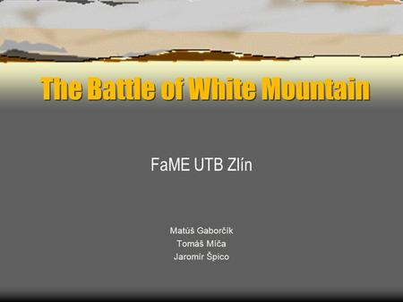 The Battle of White Mountain FaME UTB Zlín Matúš Gaborčík Tomáš Míča Jaromír Špico.