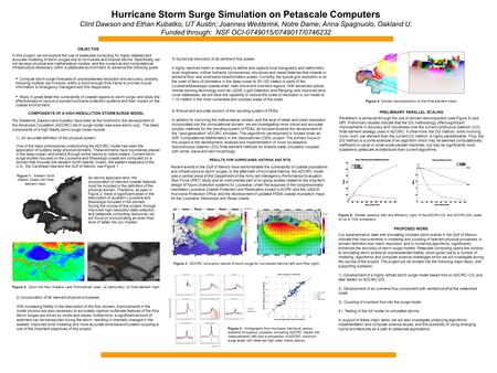 Hurricane Storm Surge Simulation on Petascale Computers Clint Dawson and Ethan Kubatko, UT Austin; Joannes Westerink, Notre Dame; Anna Spagnuolo, Oakland.