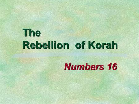 The Rebellion of Korah Numbers 16. 2 Rebellion against God Jude 5-11 Israel in wilderness (5) Israel in wilderness (5) Angels (6) Angels (6) Sodom and.