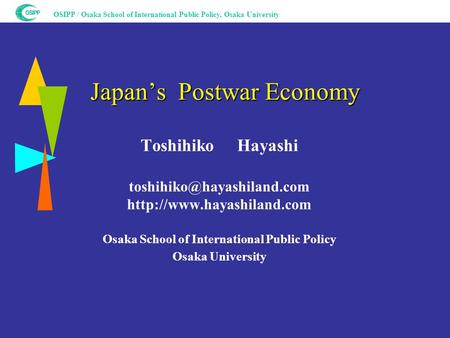 OSIPP / Osaka School of International Public Policy, Osaka University Japan's Postwar Economy Toshihiko Hayashi