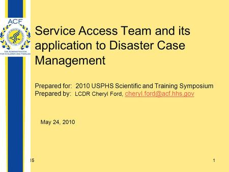 4/20/20151 Service Access Team and its application to Disaster Case Management Prepared for: 2010 USPHS Scientific and Training Symposium Prepared by: