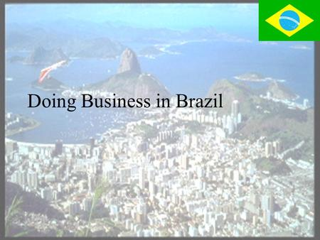 Doing Business <strong>in</strong> Brazil Brazil: Country Highlights  Brazil has the largest economy <strong>in</strong> South America  Brazil, along with <strong>India</strong> & China has highest.