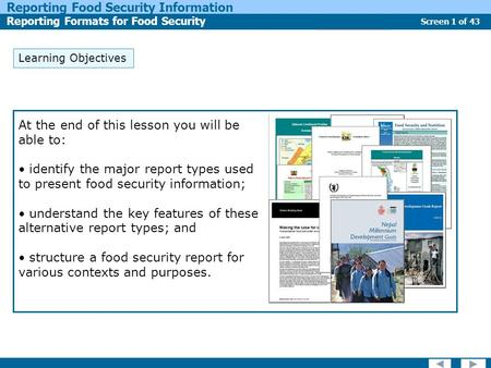 Screen 1 of 43 Reporting Food Security Information Reporting Formats for Food Security Report Types Learning Objectives At the end of this lesson you will.