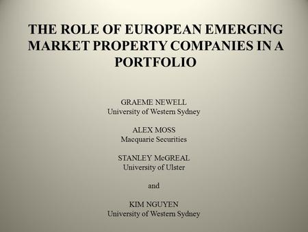 THE ROLE OF EUROPEAN EMERGING MARKET PROPERTY COMPANIES IN A PORTFOLIO GRAEME NEWELL University of Western Sydney ALEX MOSS Macquarie Securities STANLEY.