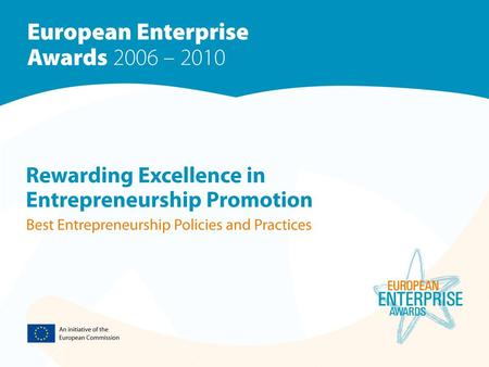 The Basics  EEA - to recognise and reward excellence in enterprise and entrepreneurship promotion especially at regional level  EEA - not only a competition.
