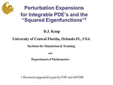 "Perturbation Expansions for Integrable PDE's and the ""Squared Eigenfunctions"" † University of Central Florida, Orlando FL, USA Institute for Simulation."