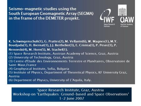 Seismo-magnetic studies using the South European Geomagnetic Array (SEGMA) in the frame of the DEMETER projekt. K. Schwingenschuh(1), G. Prattes(2), M.