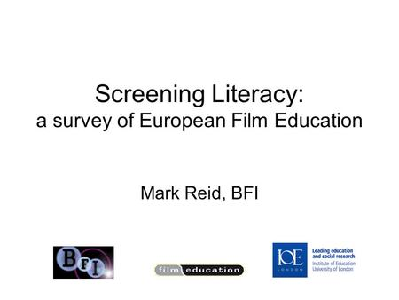 Screening Literacy: a survey of European Film Education Mark Reid, BFI.